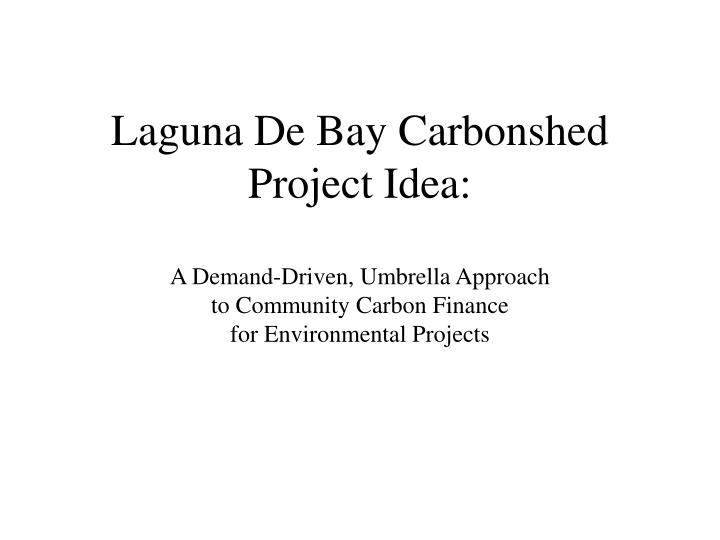 Laguna De Bay Carbonshed Project Idea: