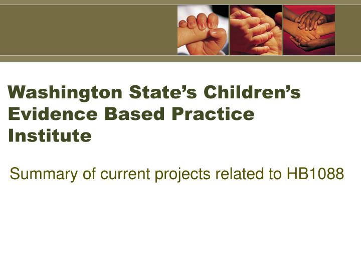 Washington State's Children's Evidence Based Practice Institute