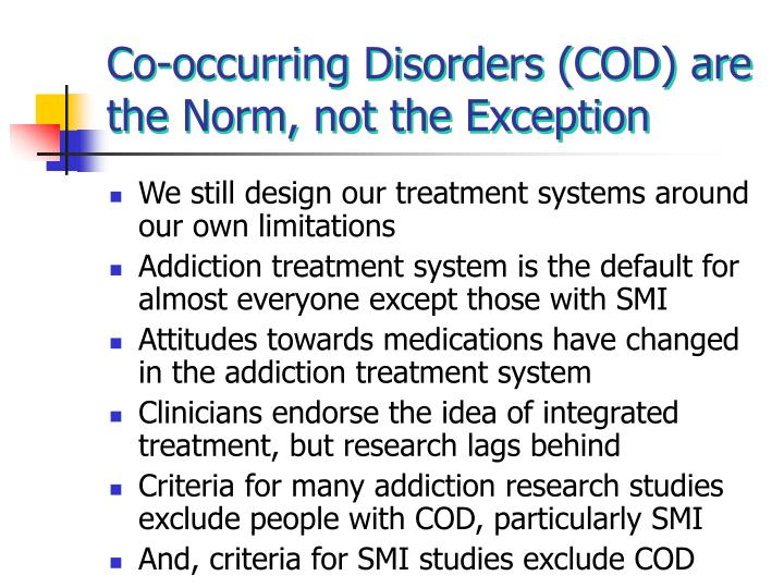 Co-occurring Disorders (COD) are the Norm, not the Exception