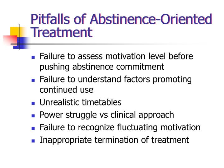 Pitfalls of Abstinence-Oriented Treatment