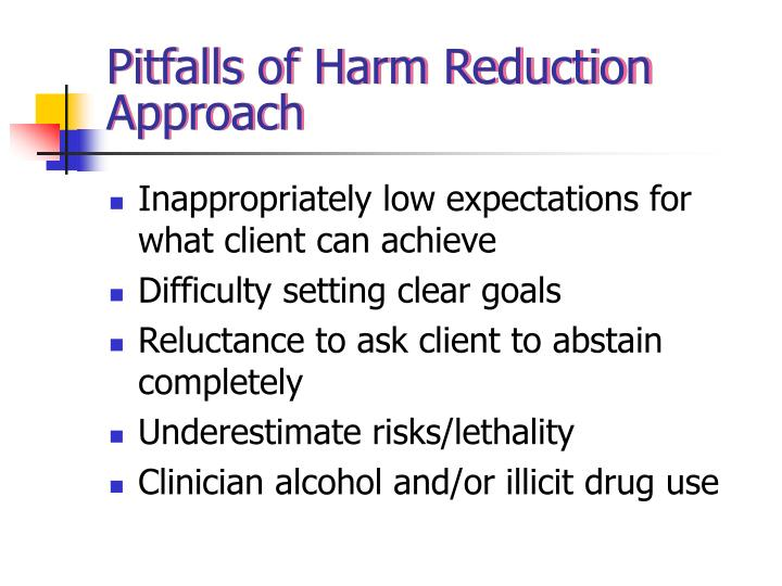 Pitfalls of Harm Reduction Approach