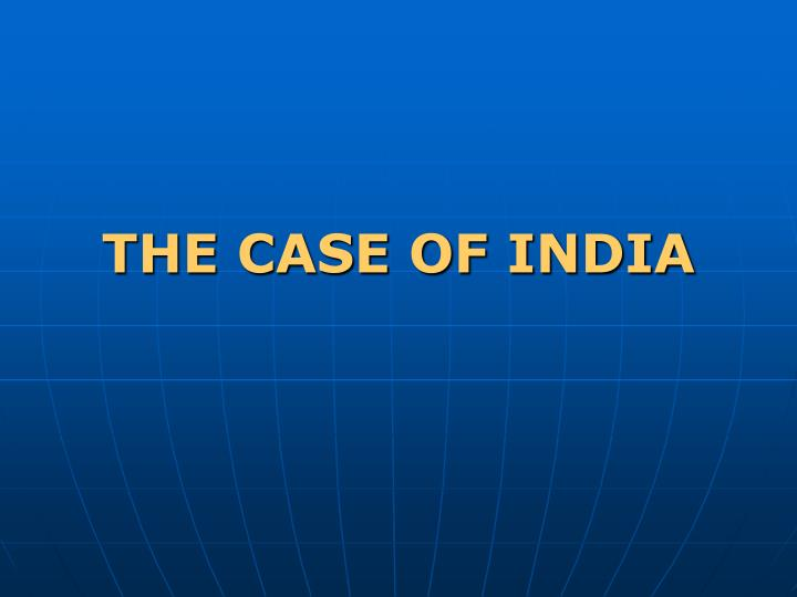 THE CASE OF INDIA