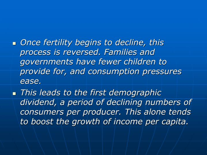 Once fertility begins to decline, this process is reversed. Families and governments have fewer children to provide for, and consumption pressures ease.