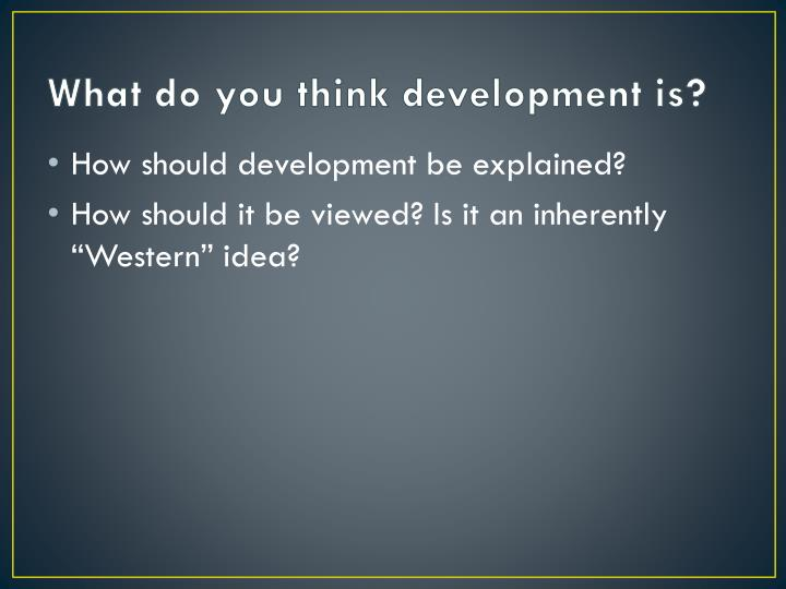 What do you think development is