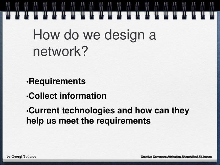 How do we design a network?