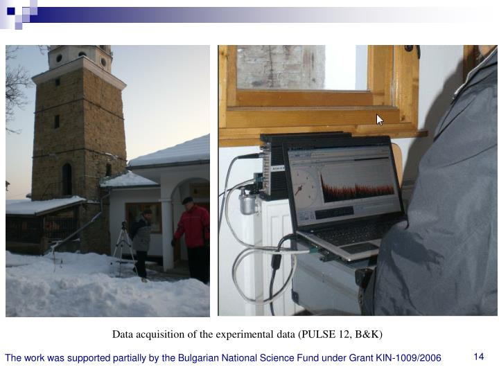 Data acquisition of the experimental data (PULSE 12, B&K)