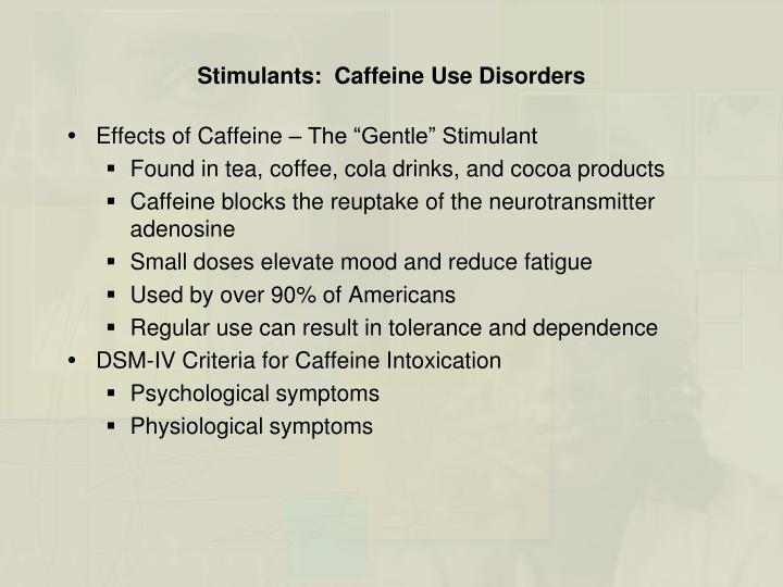 Stimulants:  Caffeine Use Disorders
