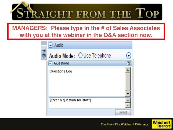 MANAGERS:  Please type in the # of Sales Associates with you at this webinar in the Q&A section now.