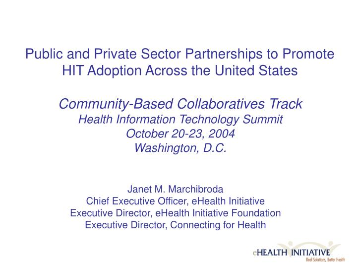 Public and Private Sector Partnerships to Promote HIT Adoption Across the United States