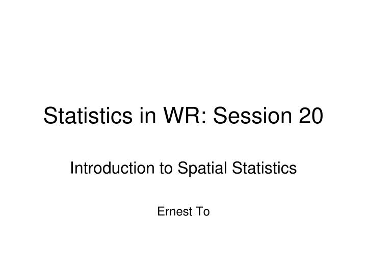Statistics in WR: Session 20