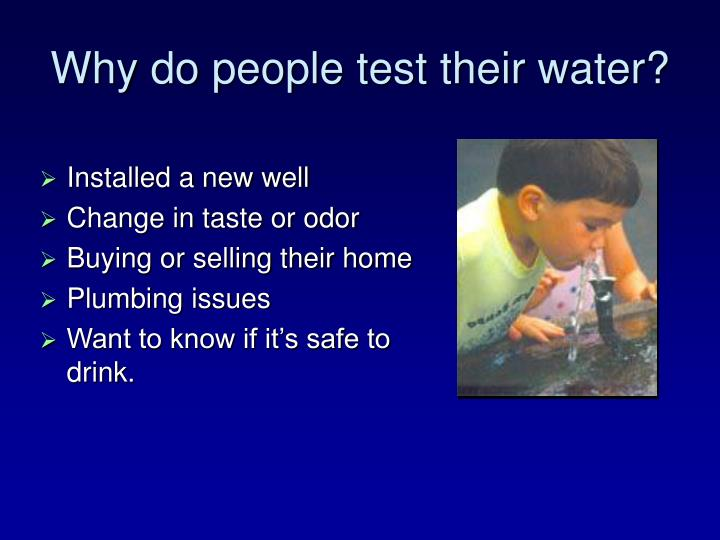 Why do people test their water?
