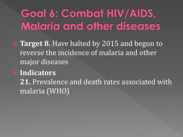 Goal 6: Combat HIV/AIDS, Malaria and other diseases