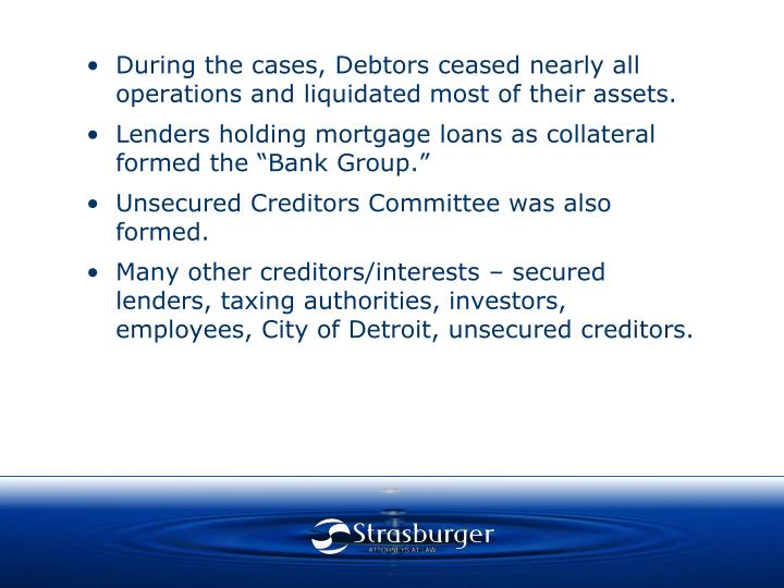 During the cases, Debtors ceased nearly all operations and liquidated most of their assets.