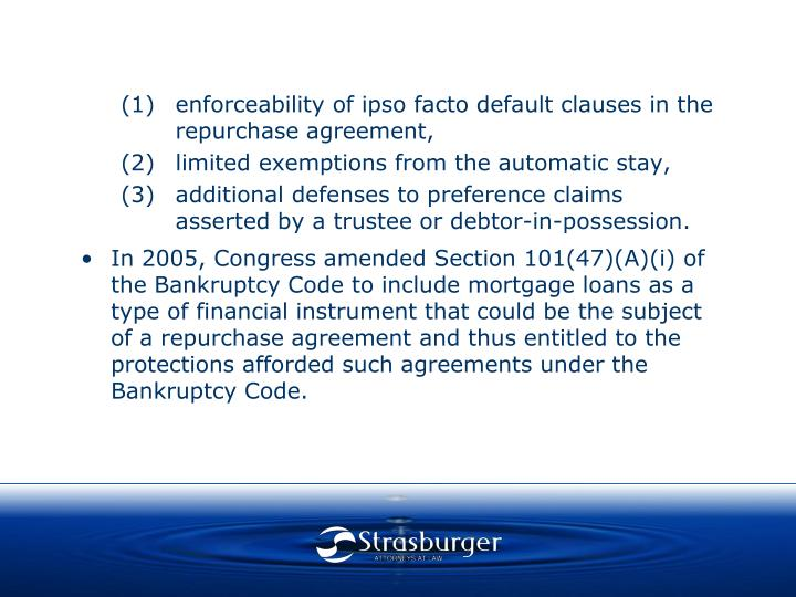 (1)enforceability of ipso facto default clauses in the repurchase agreement,