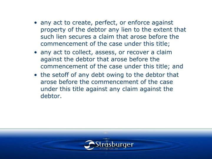 any act to create, perfect, or enforce against property of the debtor any lien to the extent that such lien secures a claim that arose before the commencement of the case under this title;