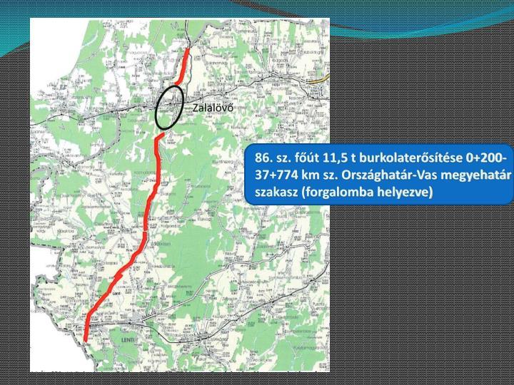 86. sz. főút 11,5 t burkolaterősítése 0+200-37+774 km sz. Országhatár-Vas megyehatár szakasz (forgalomba helyezve)