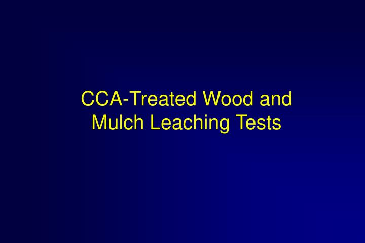 CCA-Treated Wood and Mulch Leaching Tests