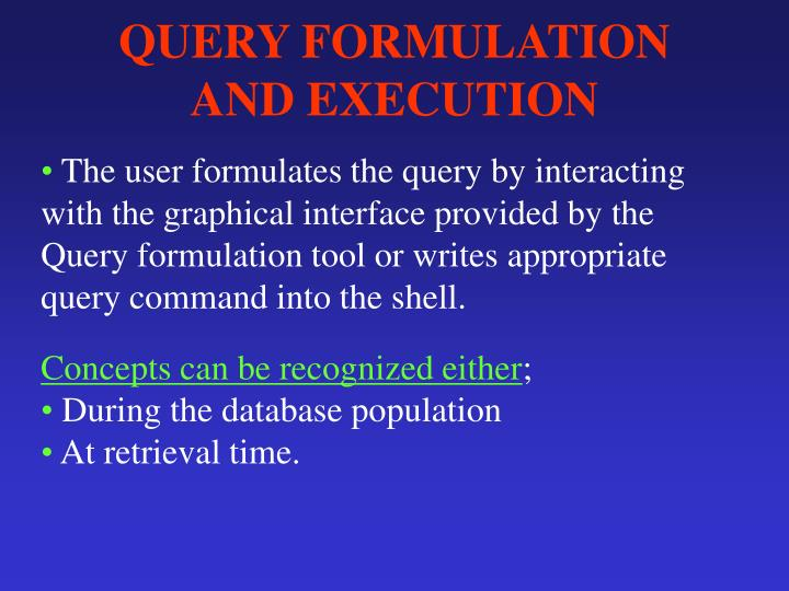 QUERY FORMULATION AND EXECUTION