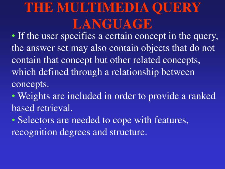 THE MULTIMEDIA QUERY LANGUAGE