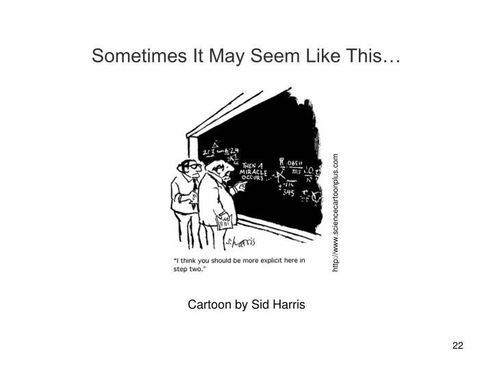 Sometimes It May Seem Like This…