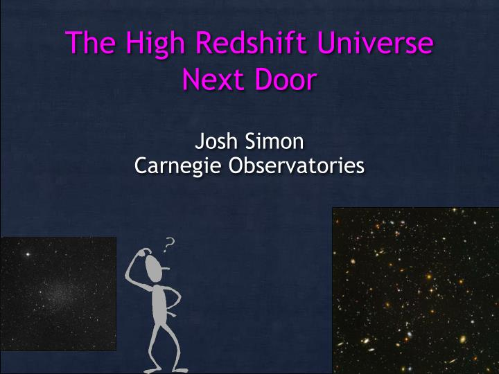 the high redshift universe next door