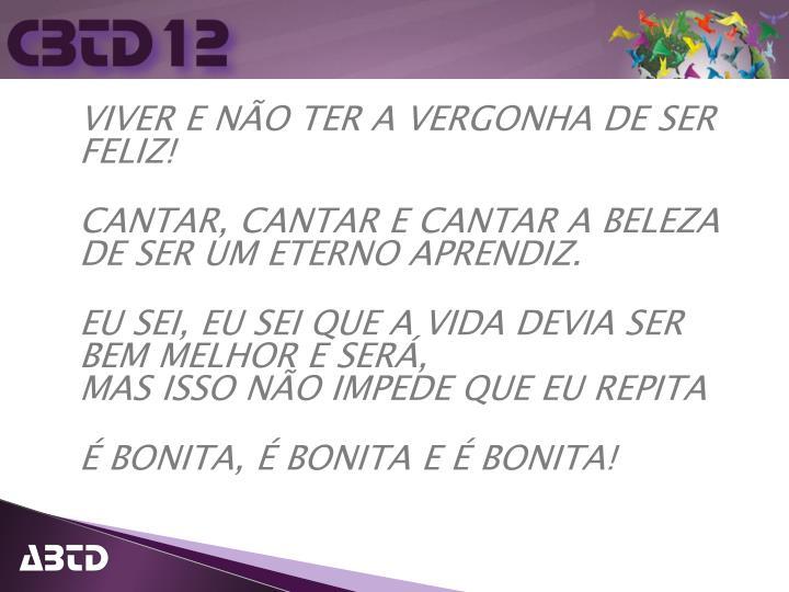 VIVER E NÃO TER A VERGONHA DE SER FELIZ!