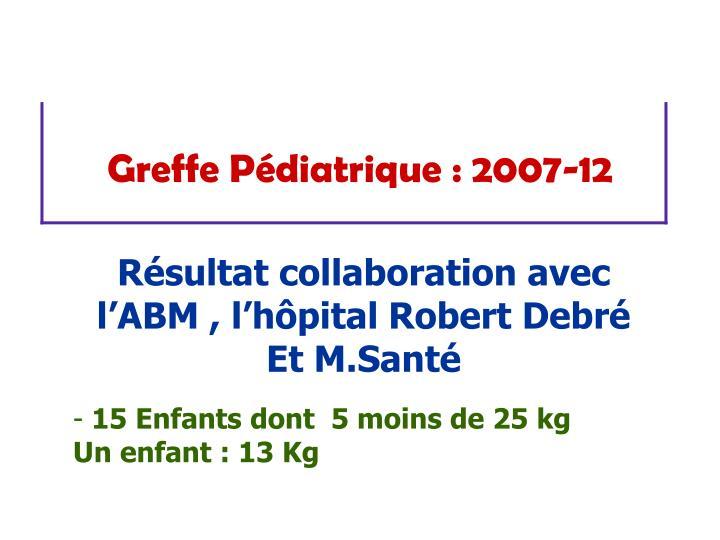 Greffe Pédiatrique : 2007-12