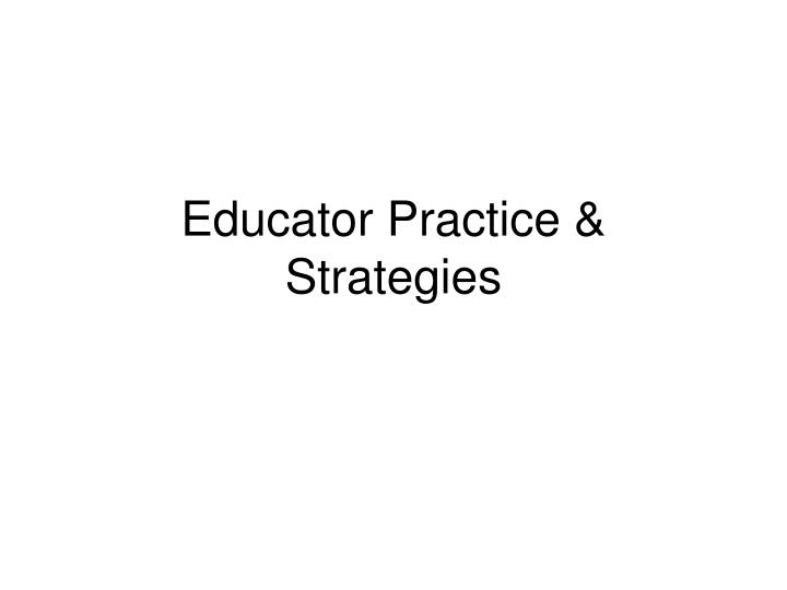 Educator Practice & Strategies