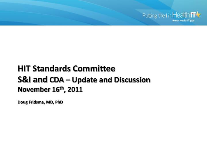 hit standards committee s i and cda update and discussion november 16 th 2011 doug fridsma md phd
