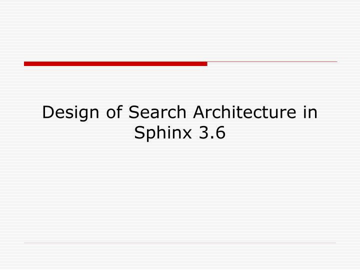 Design of Search Architecture in Sphinx 3.6