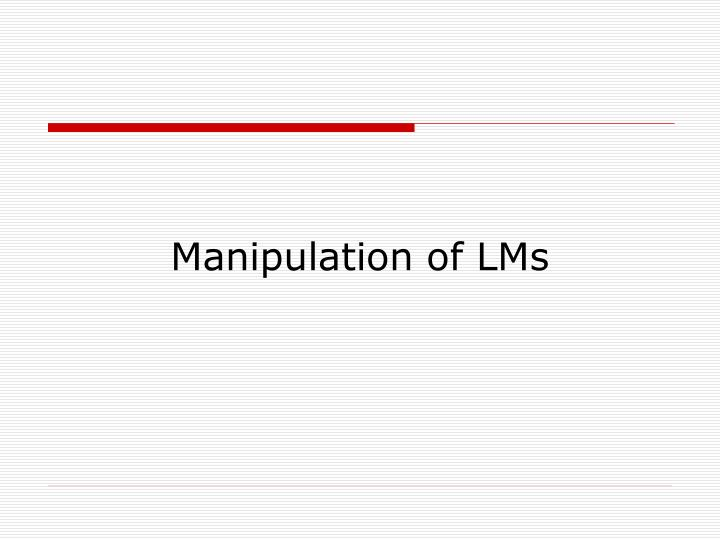 Manipulation of LMs
