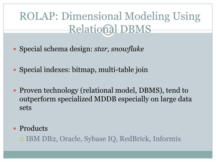 ROLAP: Dimensional Modeling Using Relational DBMS