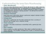 understanding the term data warehousing