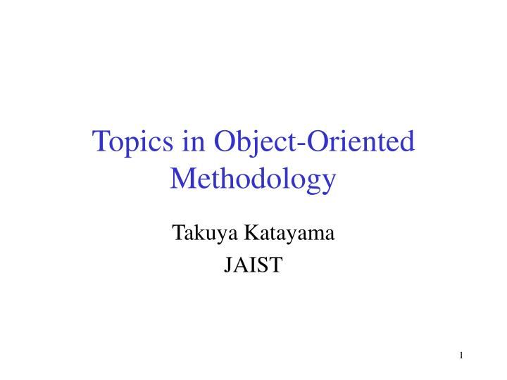 Topics in Object-Oriented Methodology