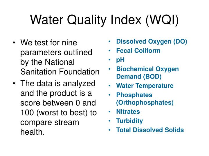 We test for nine parameters outlined by the National Sanitation Foundation