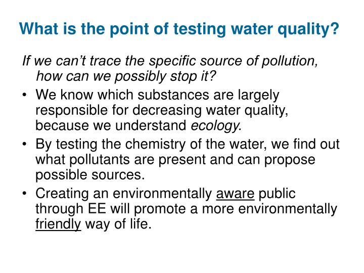 What is the point of testing water quality?