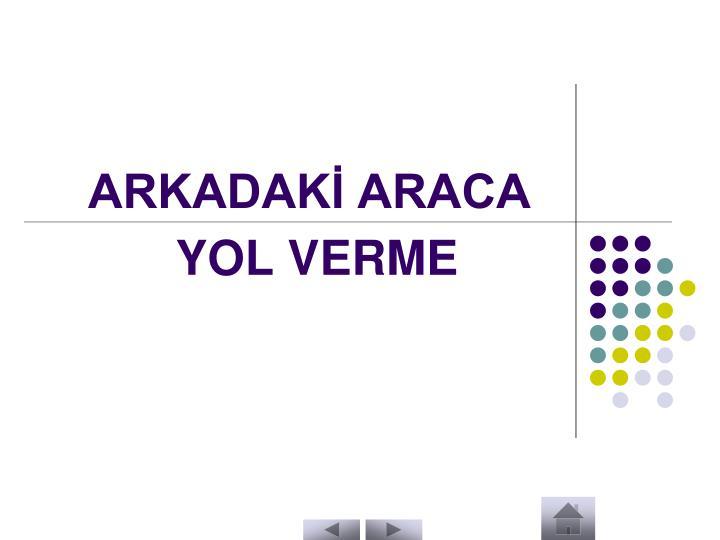 ARKADAKİ ARACA