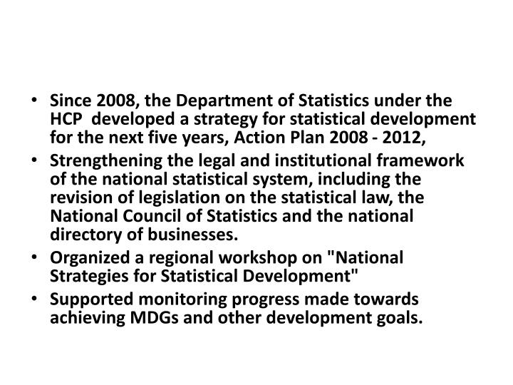 Since 2008, the Department of Statistics under the HCP  developed a strategy for statistical development for the next five years, Action Plan 2008 - 2012,
