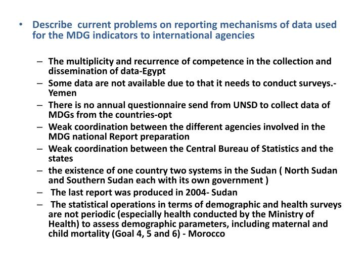 Describe  current problems on reporting mechanisms of data used for the MDG indicators to international agencies