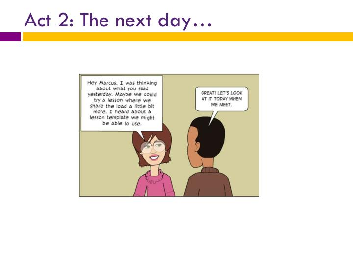 Act 2: The next day…