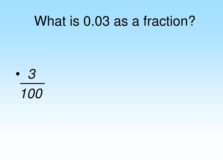 What is 0.03 as a fraction?