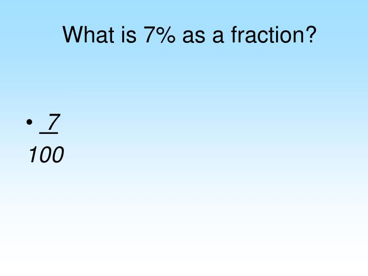 What is 7% as a fraction?