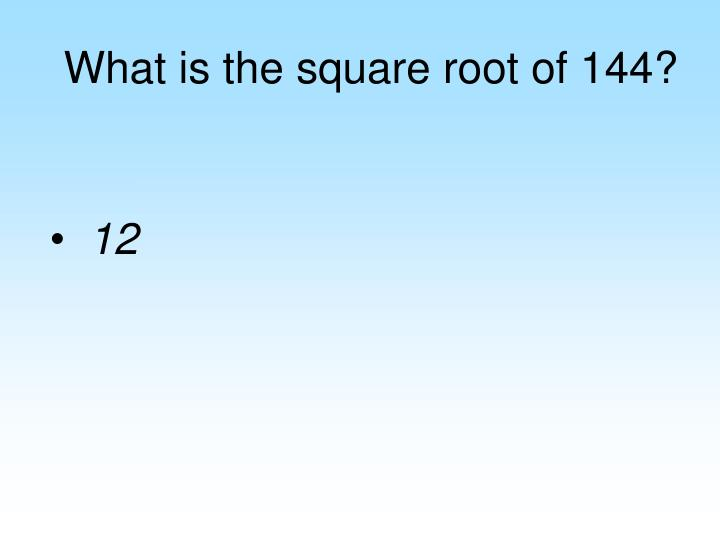 What is the square root of 144?