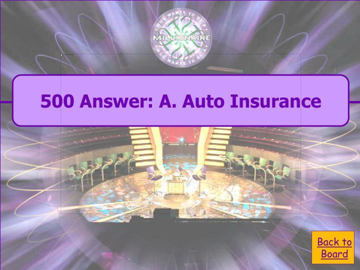 500 Answer: A. Auto Insurance