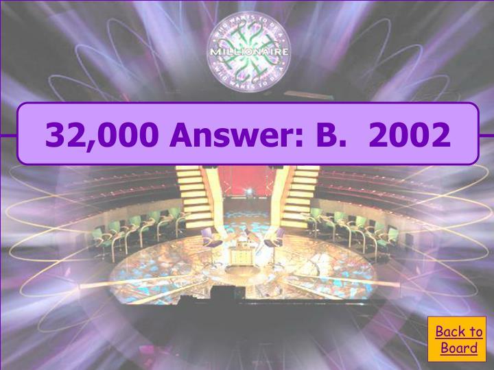 32,000 Answer: B.  2002