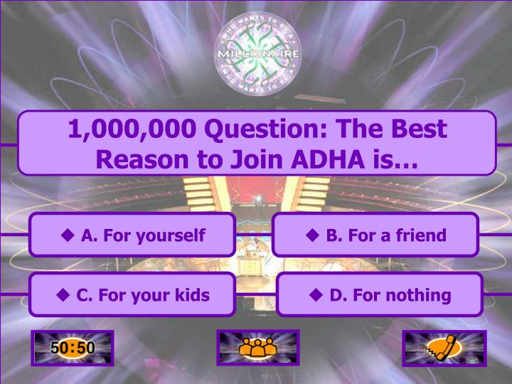 1,000,000 Question: The Best Reason to Join ADHA is…