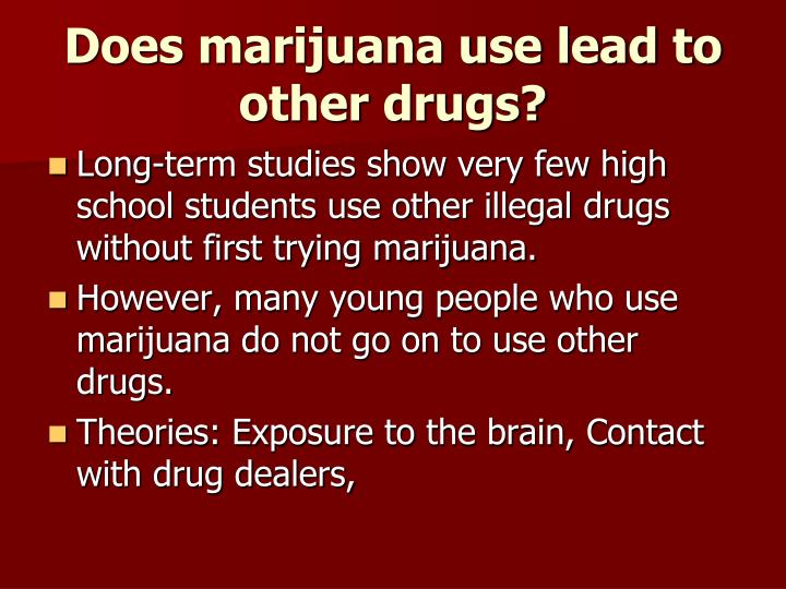 Does marijuana use lead to other drugs?