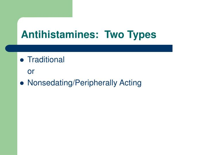 Antihistamines:  Two Types