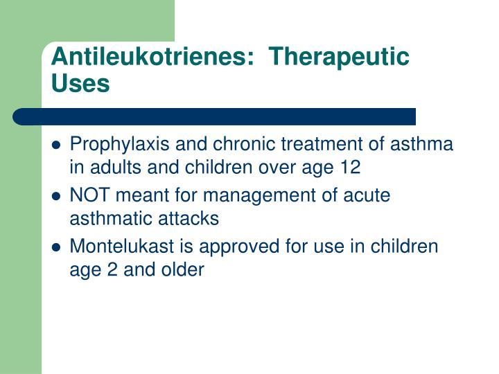 Antileukotrienes:  Therapeutic Uses