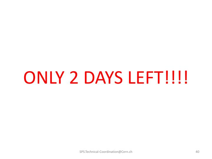 ONLY 2 DAYS LEFT!!!!